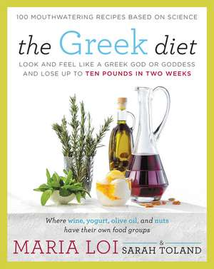 The Greek Diet: Look and Feel like a Greek God or Goddess and Lose up to Ten Pounds in Two Weeks de Maria Loi