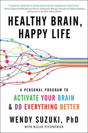 Healthy Brain, Happy Life: A Personal Program to to Activate Your Brain and Do Everything Better de Wendy Suzuki