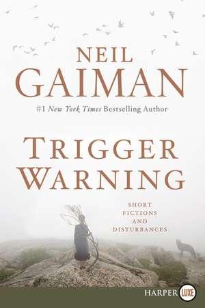 Trigger Warning: Short Fictions and Disturbances de Neil Gaiman