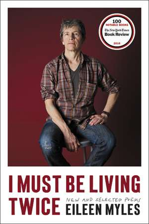 I Must Be Living Twice: New and Selected Poems de Eileen Myles