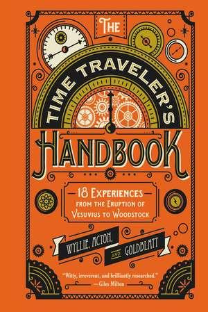 The Time Traveler's Handbook: 18 Experiences from the Eruption of Vesuvius to Woodstock de Johnny Acton