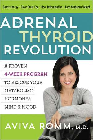 The Adrenal Thyroid Revolution: A Proven 4-Week Program to Rescue Your Metabolism, Hormones, Mind & Mood de Aviva Romm, M.D.