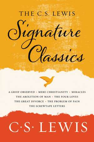 The C. S. Lewis Signature Classics: An Anthology of 8 C. S. Lewis Titles: Mere Christianity, The Screwtape Letters, Miracles, The Great Divorce, The Problem of Pain, A Grief Observed, The Abolition of Man, and The Four Loves de C. S. Lewis