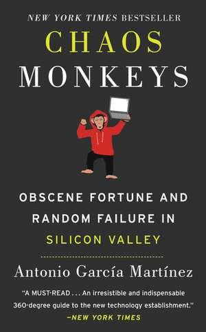 Chaos Monkeys: Obscene Fortune and Random Failure in Silicon Valley de Antonio Garcia Martinez