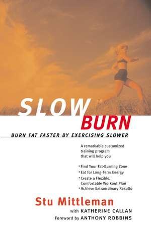 Slow Burn: Burn Fat Faster By Exercising Slower de Stu Mittleman