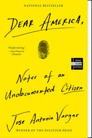 Dear America: Notes of an Undocumented Citizen de Jose Antonio Vargas