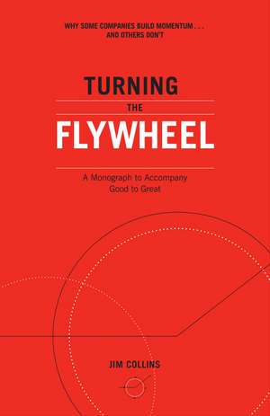 Turning the Flywheel: A Monograph to Accompany Good to Great de Jim Collins