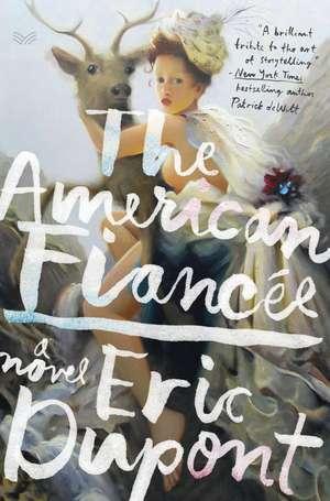 The American Fiancée: A Novel de Eric DuPont
