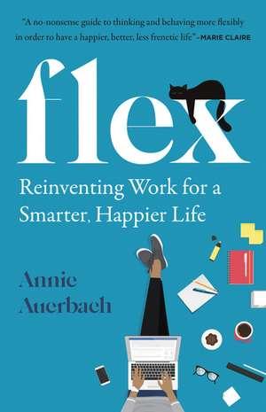 Flex: Reinventing Work for a Smarter, Happier Life de Annie Auerbach