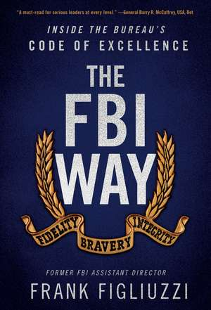 The FBI Way: Inside the Bureau's Code of Excellence de Frank Figliuzzi
