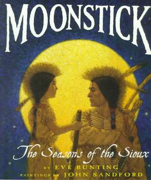 Moonstick: The Seasons of the Sioux de Eve Bunting