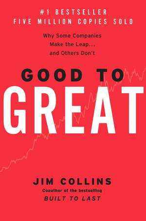 Good to Great: Why Some Companies Make the Leap...And Others Don't de Jim Collins
