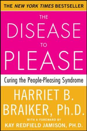 The Disease to Please: Curing the People-Pleasing Syndrome de Harriet Braiker