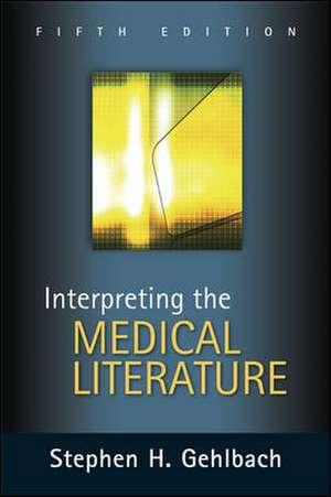 Interpreting the Medical Literature: Fifth Edition de Stephen Gehlbach