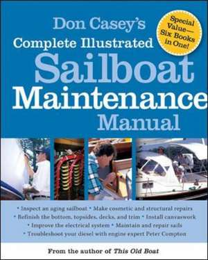Don Casey's Complete Illustrated Sailboat Maintenance Manual de Don Casey