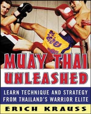 Muay Thai Unleashed de Erich Krauss