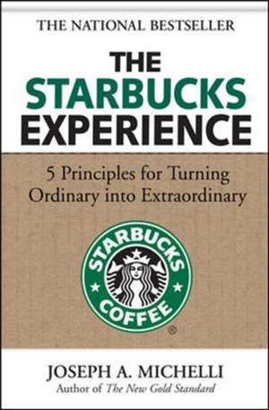The Starbucks Experience: 5 Principles for Turning Ordinary Into Extraordinary de Joseph Michelli