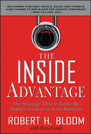 The Inside Advantage: The Strategy that Unlocks the Hidden Growth in Your Business de Robert H. Bloom