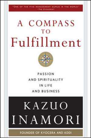 A Compass to Fulfillment: Passion and Spirituality in Life and Business de Kazuo Inamori