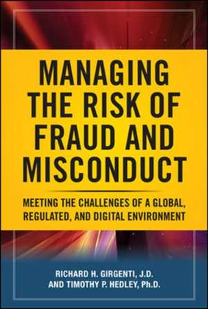 Managing the Risk of Fraud and Misconduct: Meeting the Challenges of a Global, Regulated and Digital Environment de Richard H. Girgenti