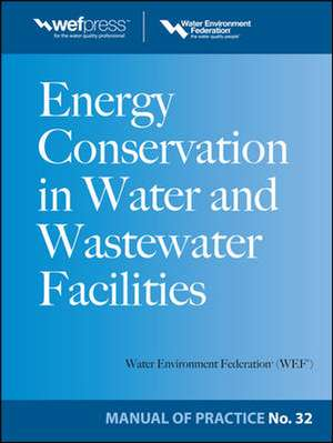 Energy Conservation in Water and Wastewater Facilities - MOP 32 de N/A Water Environment Federation