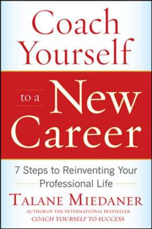Coach Yourself to a New Career: 7 Steps to Reinventing Your Professional Life de Talane Miedaner