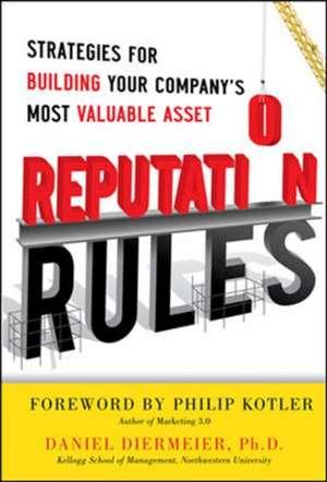 Reputation Rules: Strategies for Building Your Company's Most valuable Asset de Daniel Diermeier