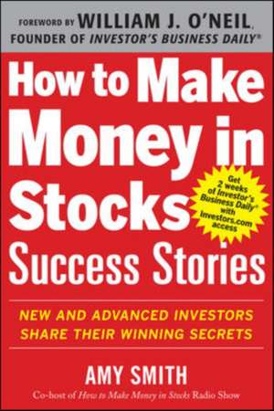 How to Make Money in Stocks Success Stories: New and Advanced Investors Share Their Winning Secrets de Amy Smith