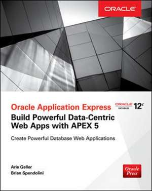 Oracle Application Express: Build Powerful Data-Centric Web Apps with APEX de Arie Geller