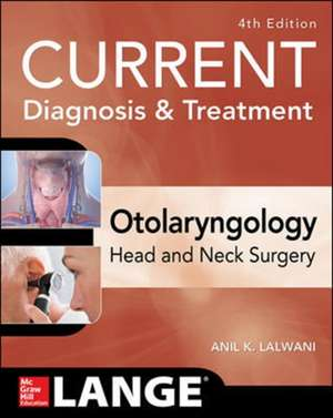 CURRENT Diagnosis & Treatment Otolaryngology--Head and Neck Surgery, Fourth Edition de Anil Lalwani