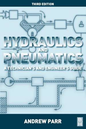 Hydraulics and Pneumatics: A Technician's and Engineer's Guide de Andrew Parr