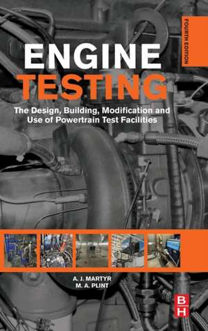 Engine Testing: The Design, Building, Modification and Use of Powertrain Test Facilities de A. J. Martyr