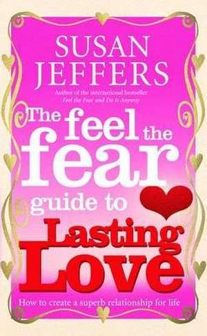 The Feel The Fear Guide To... Lasting Love imagine