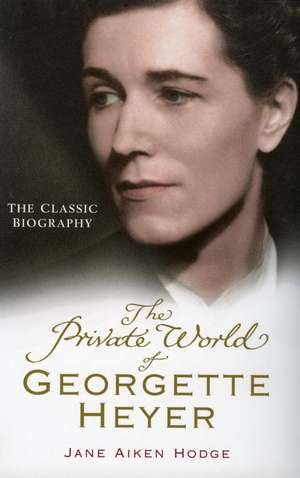 The Private World of Georgette Heyer imagine