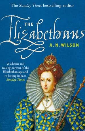 The Elizabethans de A. N. Wilson