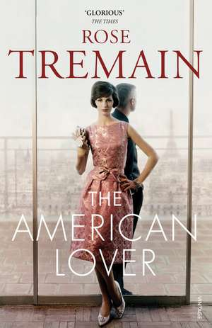 The American Lover de Rose Tremain