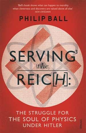 Ball, P: Serving the Reich de Philip Ball