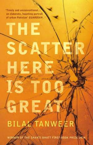 The Scatter Here is Too Great de Bilal Tanweer