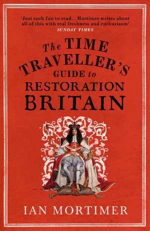The Time Traveller's Guide to Restoration Britain de Ian Mortimer
