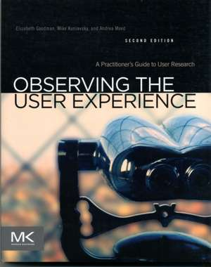 Observing the User Experience: A Practitioner's Guide to User Research de Elizabeth Goodman