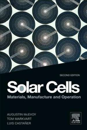 Solar Cells: Materials, Manufacture and Operation de Augustin McEvoy