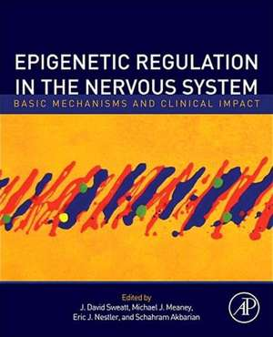 Epigenetic Regulation in the Nervous System: Basic Mechanisms and Clinical Impact de J. David Sweatt
