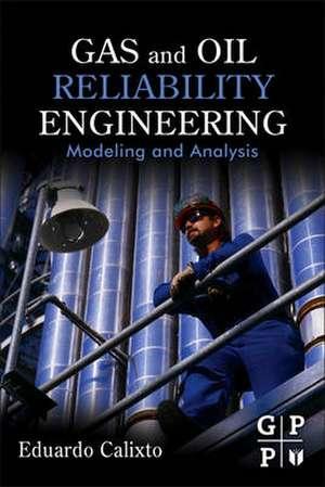 Gas and Oil Reliability Engineering: Modeling and Analysis de Eduardo Calixto