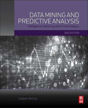 Data Mining and Predictive Analysis: Intelligence Gathering and Crime Analysis de Colleen McCue