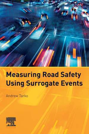 Measuring Road Safety with Surrogate Events de Andrew Tarko