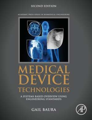 Medical Device Technologies: A Systems Based Overview Using Engineering Standards de Gail Baura
