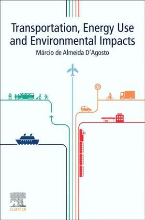 Transportation, Energy Use and Environmental Impacts de Marcio de Almeida D'Agosto
