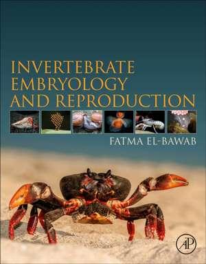 Invertebrate Embryology and Reproduction de Fatma El-Bawab