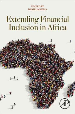 Extending Financial Inclusion in Africa de Daniel Makina