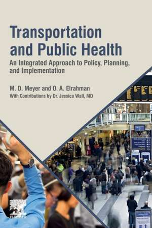 Transportation and Public Health: An Integrated Approach to Policy, Planning, and Implementation de M. D. Meyer